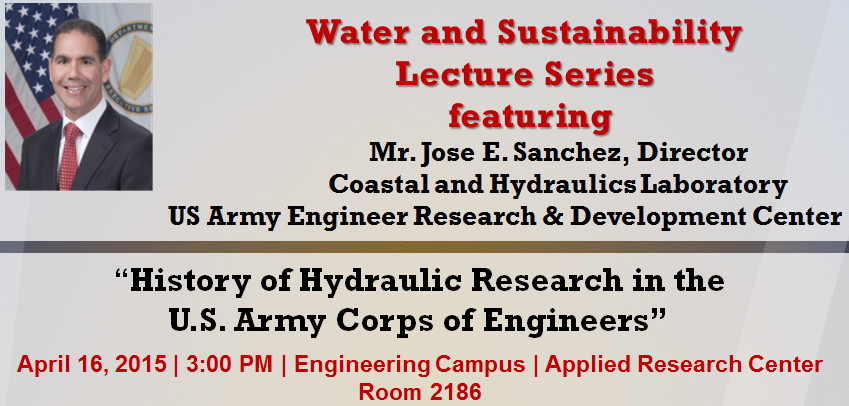 "Water & Sustainability Lecture Series: ""History of Hydraulic Research in the U.S. Army Corps of Engineers"" featuring Mr. Jose Sanchez"